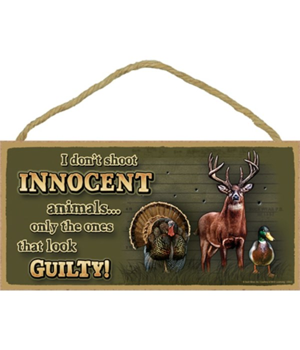 I don't shoot INnoCENT animals… only the