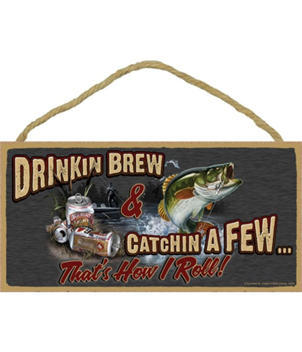 Drinkin Brew & Catchin A Few… That's How