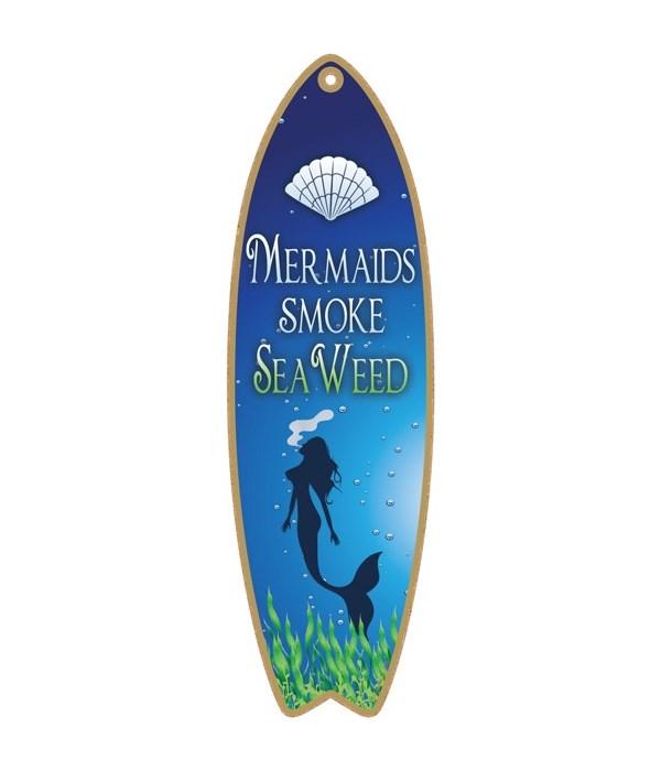 Mermaids smoke seaweed Surfboard