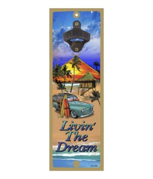 Living the Dream - 5x15 bottle opener -
