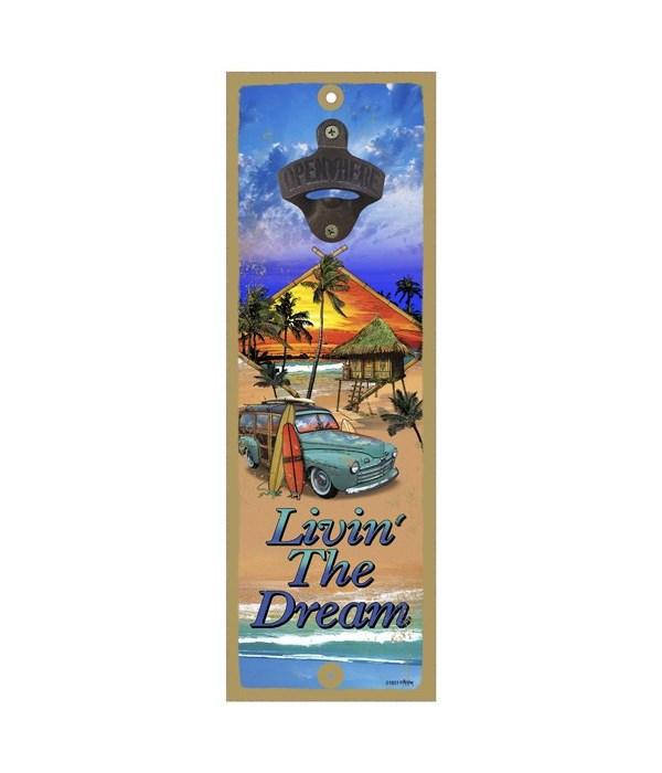 Living the Dream - 5x15 bottle opener -