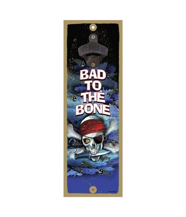 Bad to the bone - 5x15 bottle opener - M