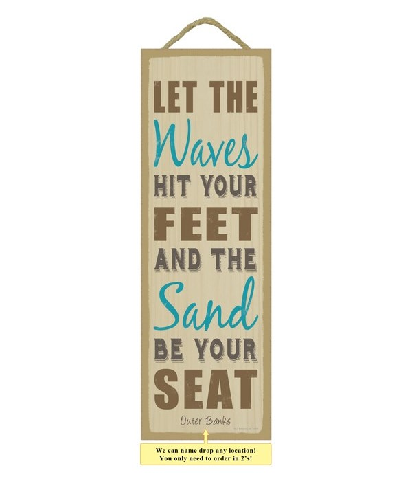 Let the waves hit your feet and the sand
