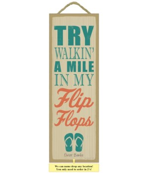 Try walkin' a mile in my flip flops (fli