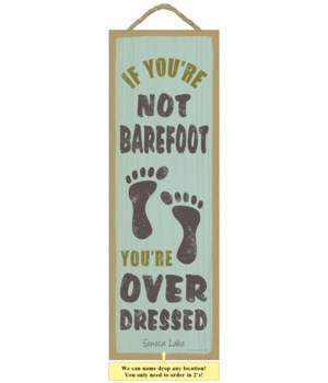 If you're not barefoot, you're overdress