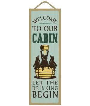 Welcome to our cabin. Let the drinking b