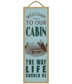 Welcome to our cabin. The way life shoul