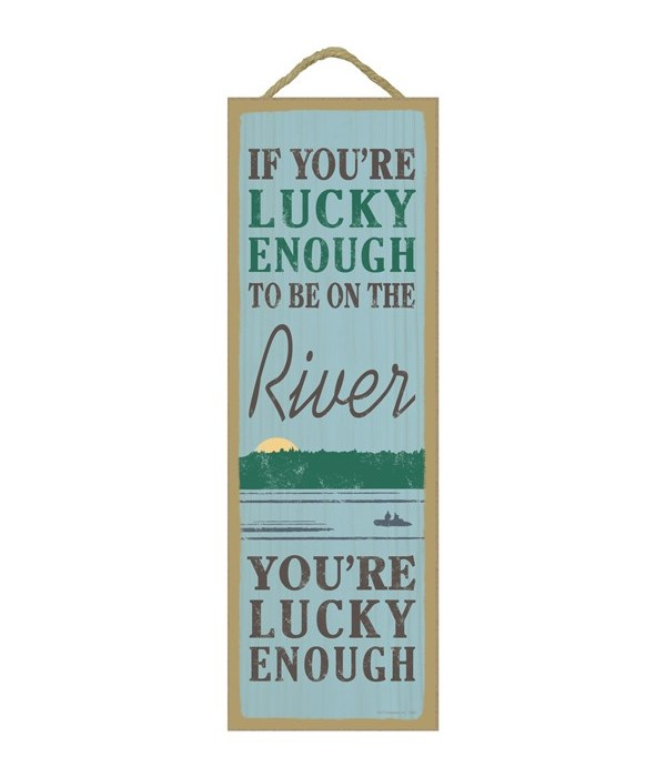 If you're lucky enough to be on the river, you're lucky enough (river image)