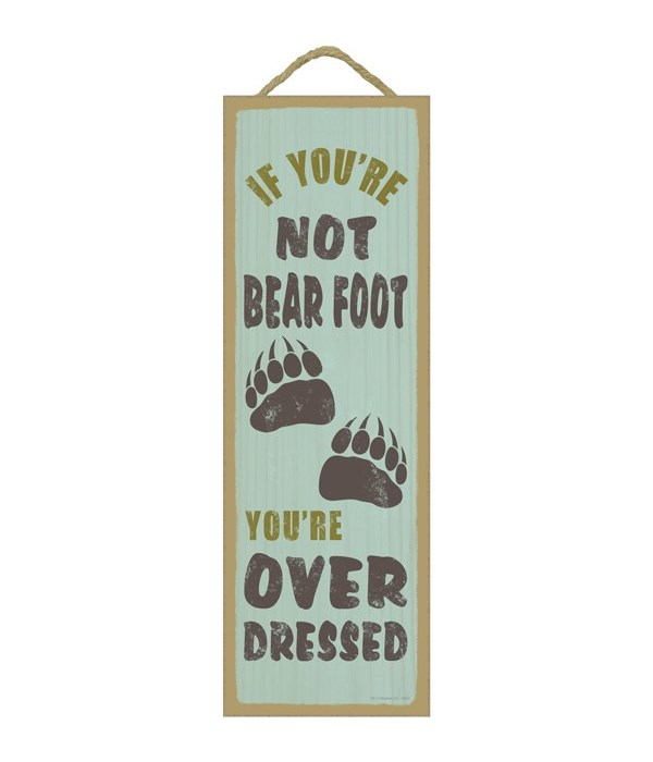 If you're not bear foot, you're overdres