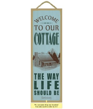 Welcome to our cottage. The way life sho