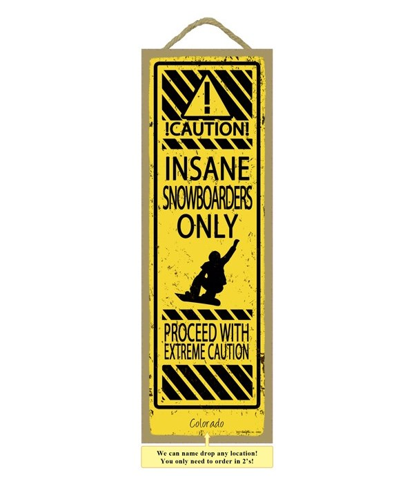 Insane Snowboarders Only 5x15 plaque