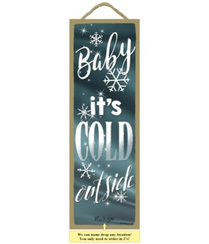 Baby it's cold outside 5 x 15""