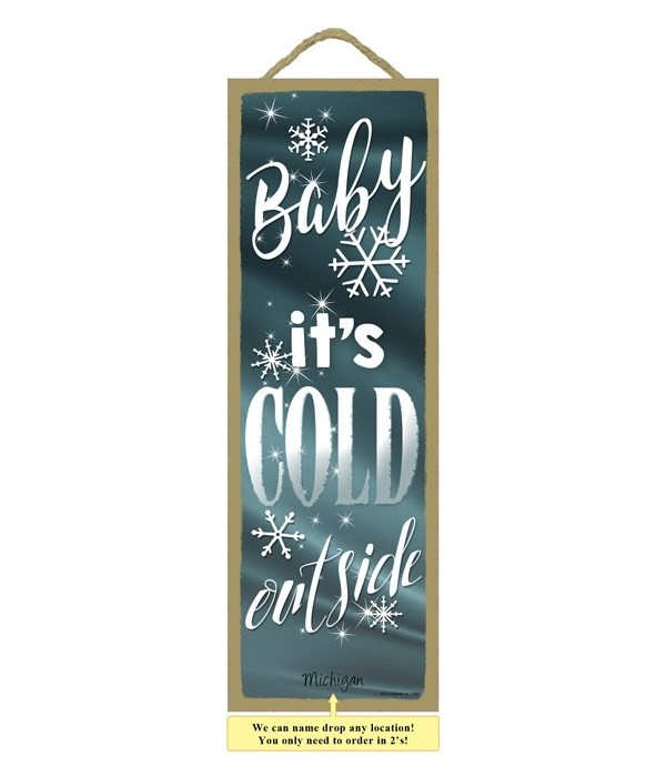 """Baby it's cold outside 5 x 15"""""""