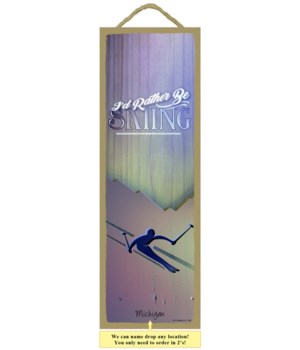 Id Rather Be Skiing 5x15 plaque