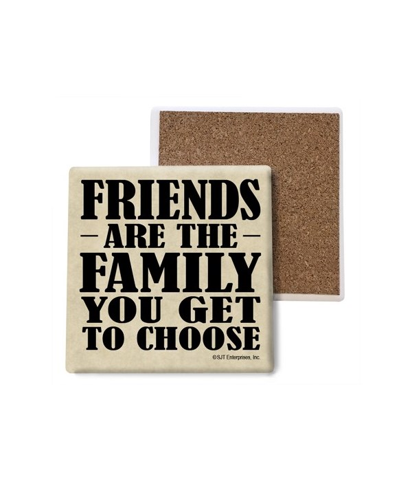 Friends are the Family you get to choose