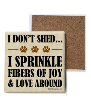 I don't shed… I sprinkle fibers of joy &