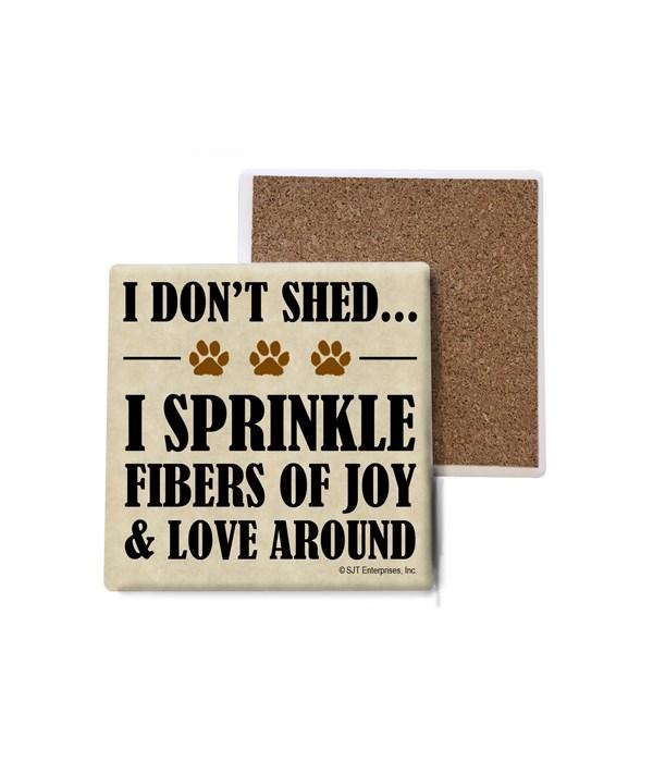 I don't shed… I sprinkle fibers of joy &