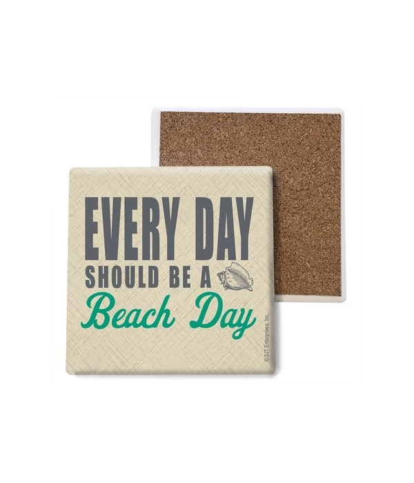 Every day should be a beach day  coaster