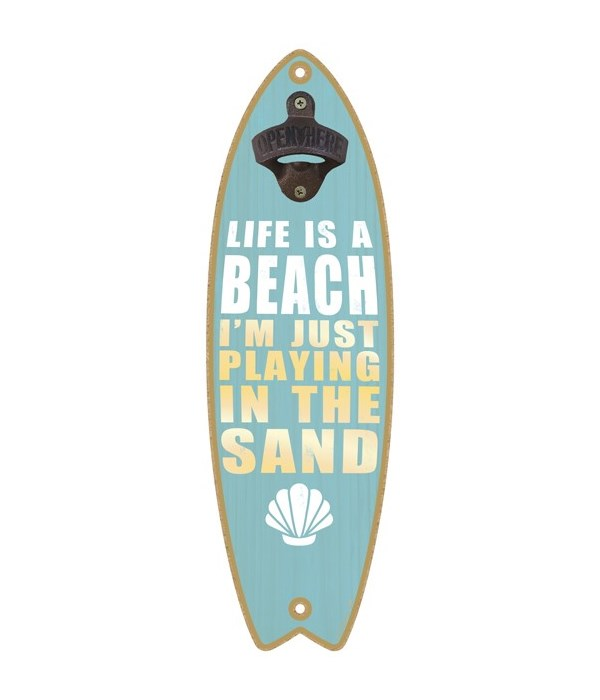 Life is a beach. I'm just playing in the