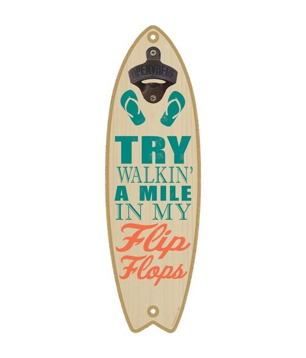 Try walkin' a mile in my flip flops (fli