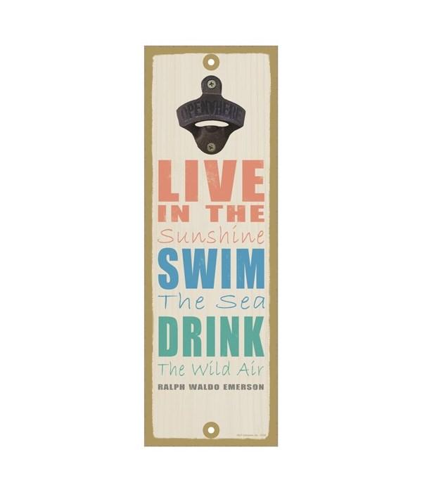 Live in the sunshine, swim the sea, drin