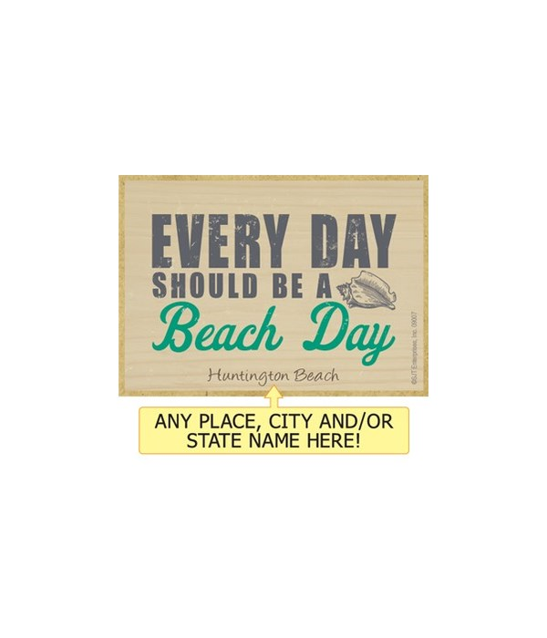 Everyday should be a beach day Magnet