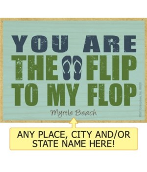 You are the flip to my flop Magnet