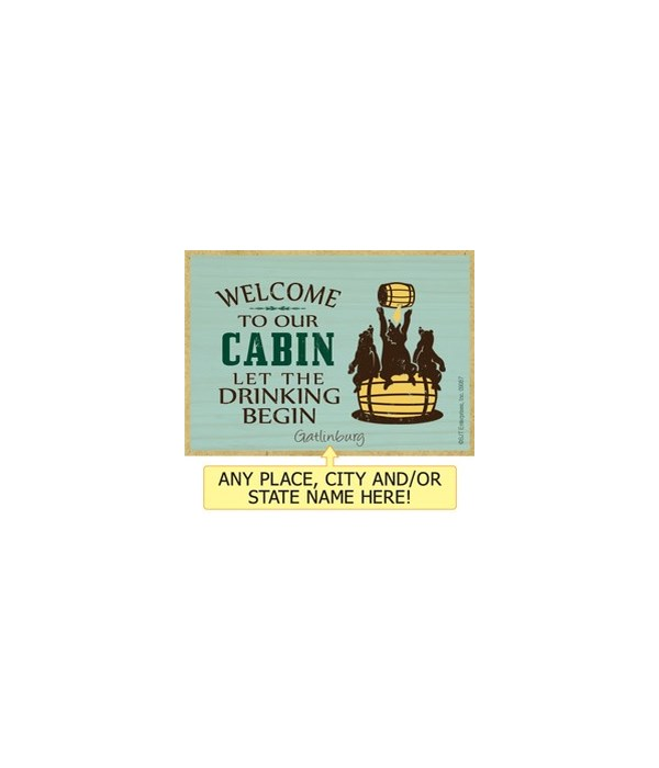 Welcome to our cabin let the drinking be