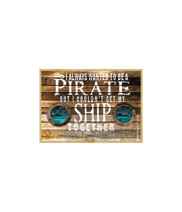 I always wanted to be a Pirate, but I co