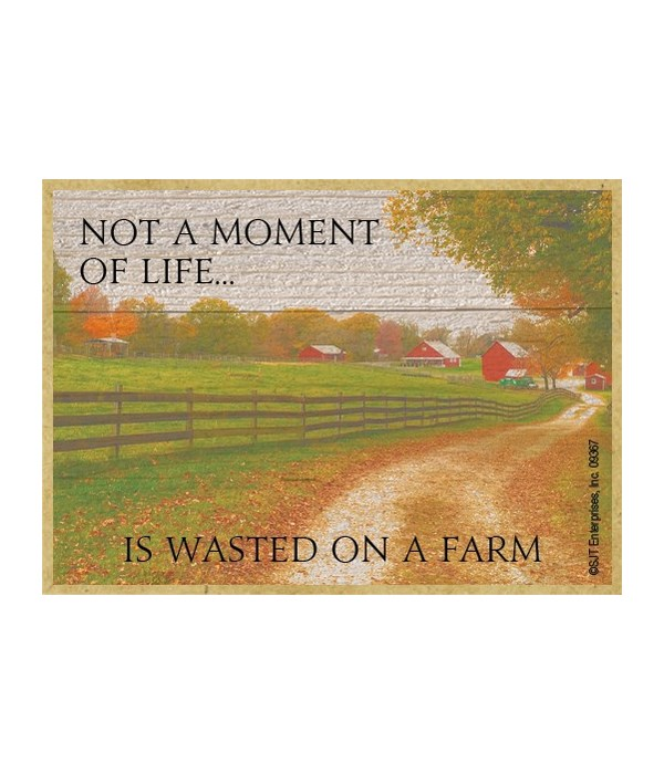 not a moment of life is wasted on a farm