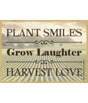Plant smiles, grow laughter, harvest lov