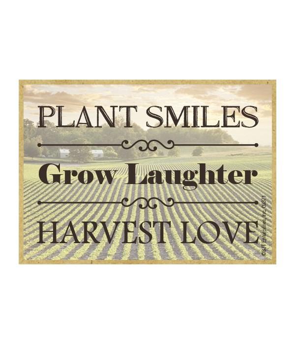 Plant smiles, grow laughter, harvest lov