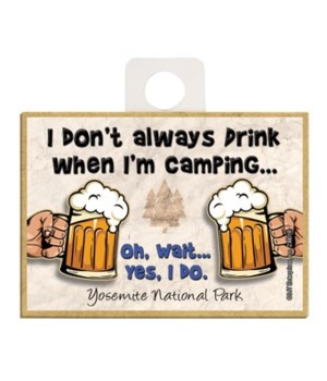 I don't always drink when I'm camping…Oh