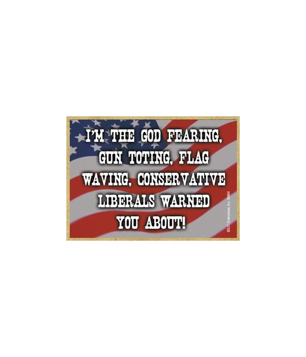 God Fearing, Gun Toting, Flag... Magnet
