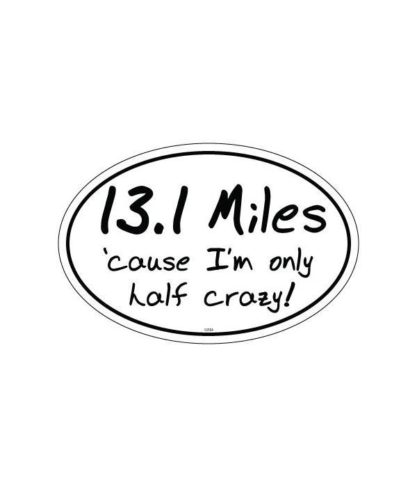 13.1 Miles 'cause I'm only half crazy Ov