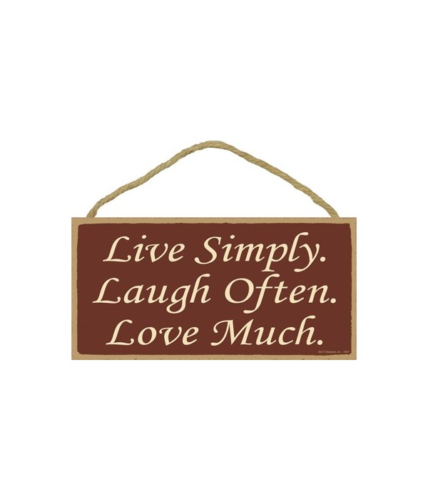 Live simply. Laugh often. Love Much. 5x1