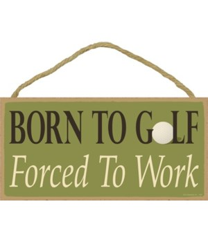 Born to golf. Forced to work. 5x10