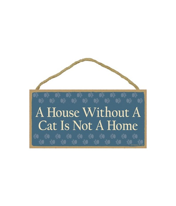 A house without a cat is not a home. 5x1