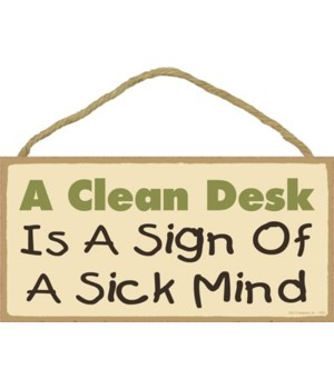 A clean desk is a sign of a sick mind. 5