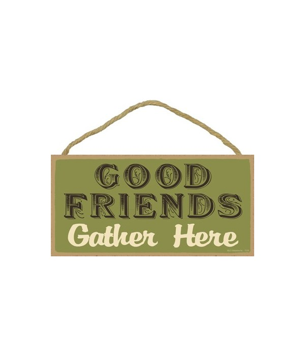 Good Friends Gather Here 5x10