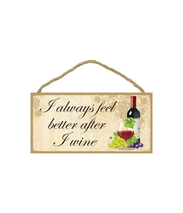 I always feel better after I wine 5x10