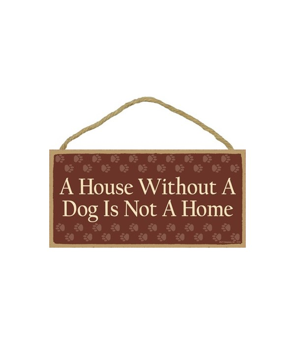 A house without a dog is not a home. 5x1