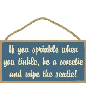 If you sprinkle when you tinkle, be a sw