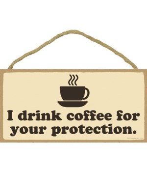 I drink coffee for your protection. 5x10