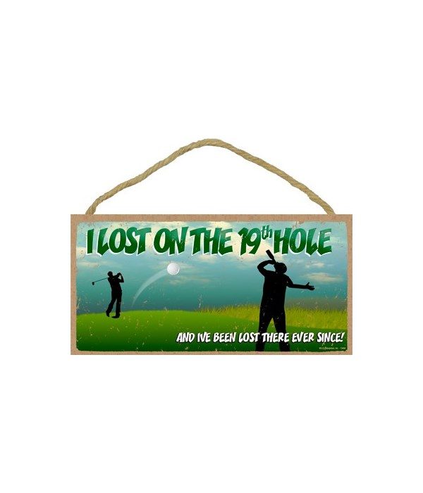 I lost on the 19th Hole, and I've been l