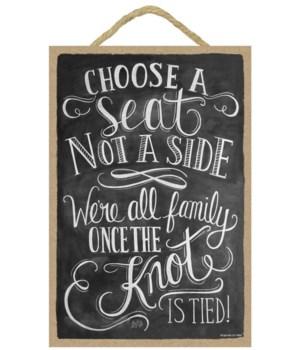 Choose a seat not a side.  7x10 Chalk