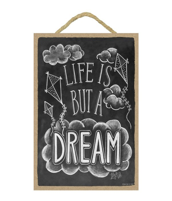 Life is but a dream 7x10 Chalk