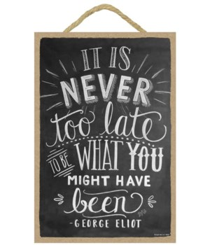 It is never too late to be what you 7x10
