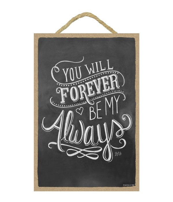 You will forever be my always 7x10 Chalk
