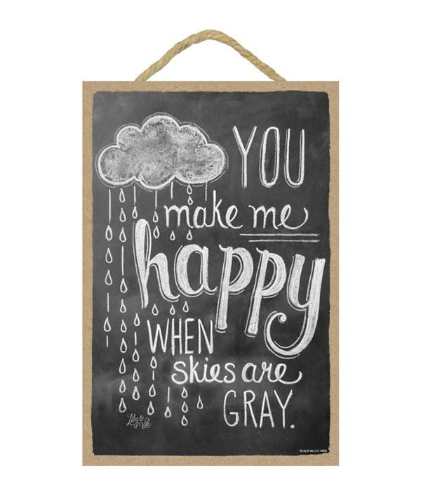 You make me happy when skies 7x10 Chalk